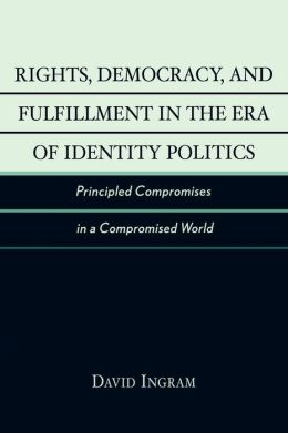 Rights, Democracy, and Fulfillment in the Era of Identity Politics: Principled Compromises in a Compromised World