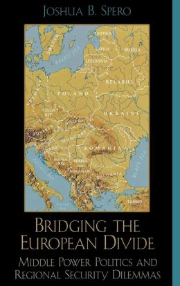 Bridging the European Divide: Middle Power Politics and Regional Security Dilemmas