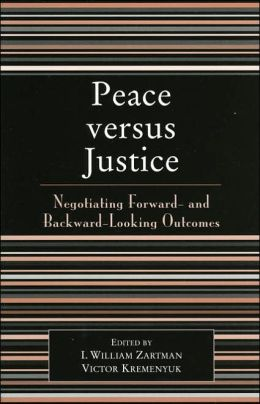 Peace Versus Justice: Negotiating Forward- and Backward- Looking Outcomes