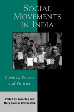 Social Movements in India: Poverty, Power, and Politics: Poverty, Power, and Politics