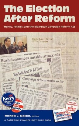 The Election After Reform: Money, Politics, and the Bipartisan Campaign Reform Act