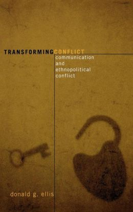 Transforming Conflict: Communication and Ethnopolitical Conflict