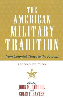 The American Military Tradition: From Colonial Times to the Present