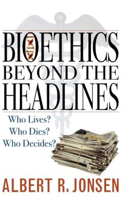 Bioethics Beyond The Headlines
