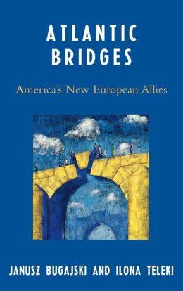 Atlantic Bridges: America's New European Allies