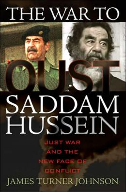 War to Oust Saddam Hussein: Just War and the New Face of Conflict