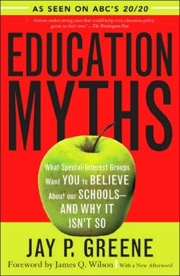 Education Myths: What Special Interest Groups Want You to Believe About Our Schools--And Why It Isn't So