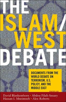 The Islam/West Debate: Documents from the World Debate on Terrorism, U. S. Policy, and the Middle East