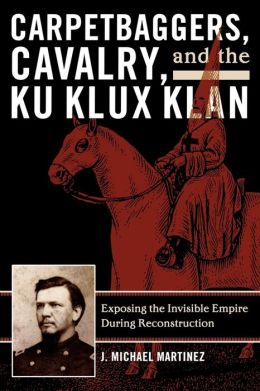 Carpetbaggers, Cavalry, And The Ku Klux Klan