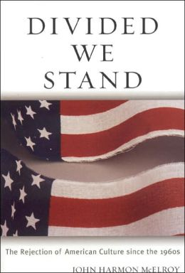 Divided We Stand: The Rejection of American Culture Since the 1960's