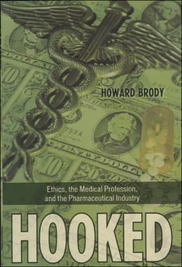 Hooked: How Medicine's Dependence on the Pharmaceutical Industry Undermines Professional Ethics