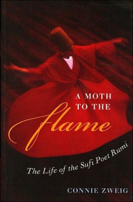 Moth to the Flame: The Story of the Great Sufi Poet Rumi