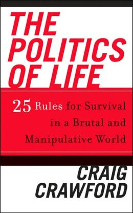 Politics of Life: 25 Rules for Survival in a Brutal and Manipulative World
