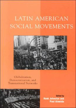 Latin American Social Movements: Globalization, Democratization, and Transnational Networks