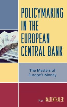 Policymaking in the European Central Bank: The Masters of Europe's Money