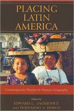 Placing Latin America: Contemporary Themes in Human Geography