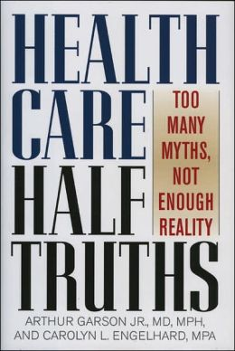 Health Care Half Truths: Too Many Myths, Not Enough Reality