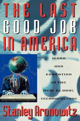 Last Good Job In America: Work and Education in the New Global Technoculture