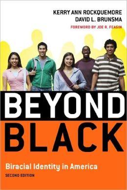 Beyond Black: Biracial Identity in America