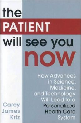 The Patient Will See You Now: How Advances in Science, Medicine, and Technology Will Lead to a Personalized Health Care System