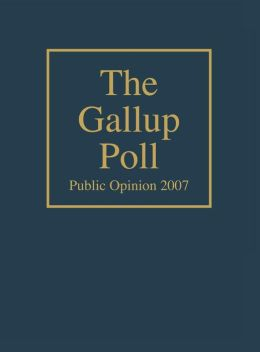 The Gallup Poll: Public Opinion 2007