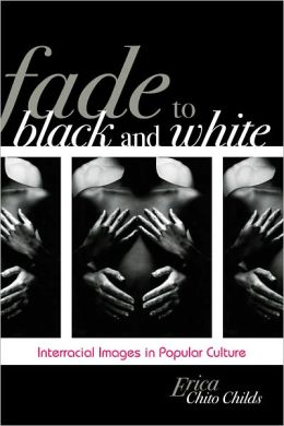 Fade to Black and White: Interracial Images in Popular Culture
