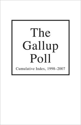 The Gallup Poll Cumulative Index: Public Opinion, 1998-2007