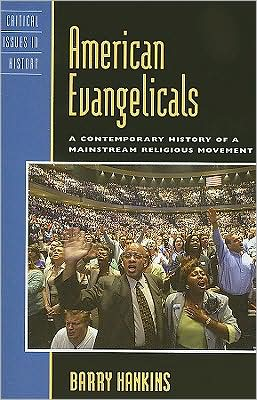 American Evangelicals: A Contemporary History of A Mainstream Religious Movement