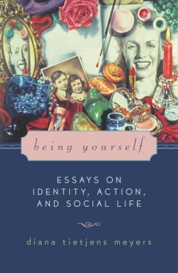 Being Yourself: Essays on Identity, Action, and Social Life