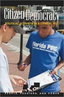 Citizen Democracy: Political Activism in a Cynical Age