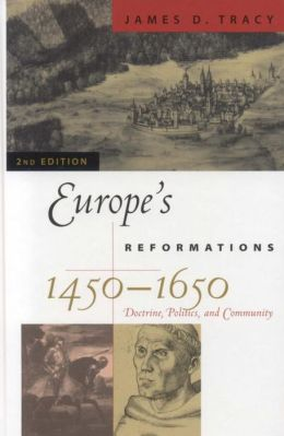 Europe's Reformations, 1450-1650: Doctrine, Politics, and Community
