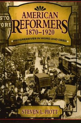 American Reformers, 1870-1920: Progressives in Word and Deed