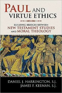 Paul and Virtue Ethics: Building Bridges Between New Testament Studies and Moral Theology