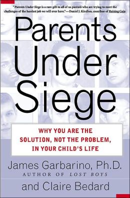 Parents Under Siege: Why You Are the Solution, Not the Problem, in Your Child's Life