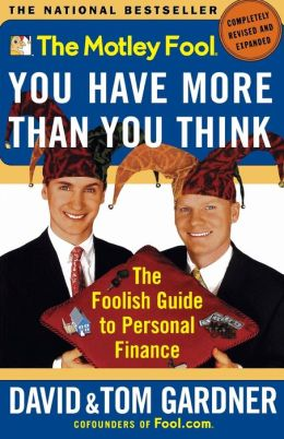 The Motley Fool You Have More Than You Think: The Foolish Guide to Personal Finance (Motley Fool Books Series)