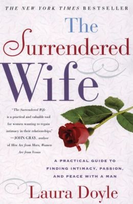 The Surrendered Wife: A Practical Guide to Finding Intimacy, Passion, and Peace with a Man
