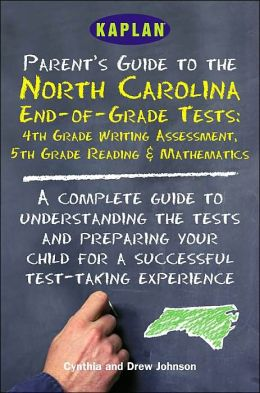 Kaplan Parent's Guide to the North Carolina End-of-Grade Tests: A Complete Guide to Understanding the Test and Preparing Your Child for a Successful Test-Taking Experience