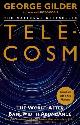 Telecosm: The World After Bandwidth Abundance