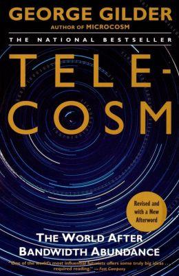 Telecosm: The World After Bandwidth Abundance