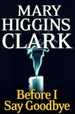 Book Cover Image. Title: Before I Say Good-Bye, Author: Mary Higgins Clark