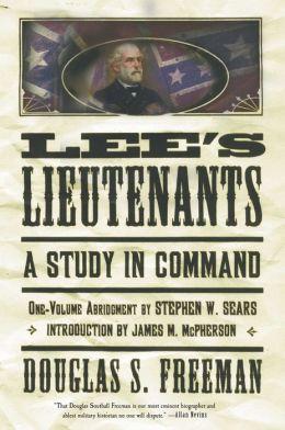 Lee's Lieutenants: A Study in Command (One-Volume Abridgment)