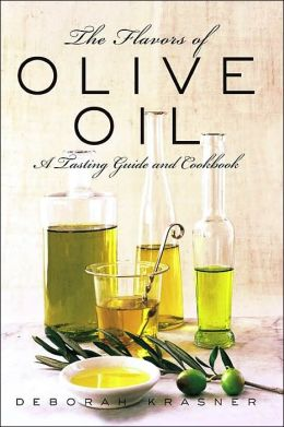 Flavors of Olive Oil: A Tasting Guide and Cookbook