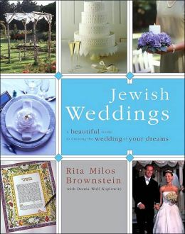 Jewish Weddings: A Beautiful Guide to Creating the Wedding of Your Dreams