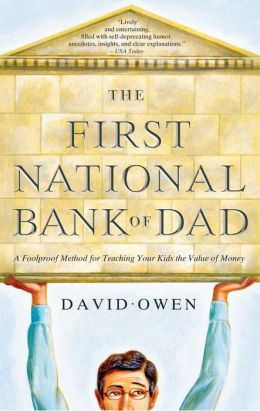The First National Bank of Dad: The Best Way to Teach Kids About Money