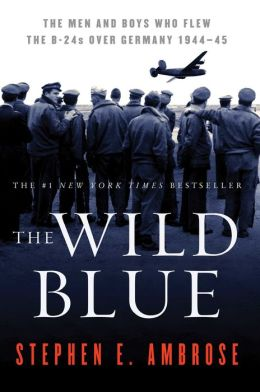 The Wild Blue: The Men and Boys Who Flew the B-24s Over Germany