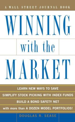 Winning With the Market: Beat the Traders and Brokers In Good Times and Bad
