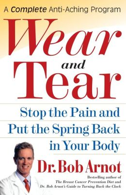 Wear and Tear: Stop the Pain and Put the Spring Back in Your Body