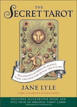 The Secret Tarot: Renaissance Symbols of Science, Magic and Myth Now Reveal the Future