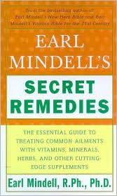 Earl Mindell's Secret Remedies: The Essential Guide to Treating Common Ailments with Vitamins, Minerals, Herbs, and Other Cutting-Edge Supplements