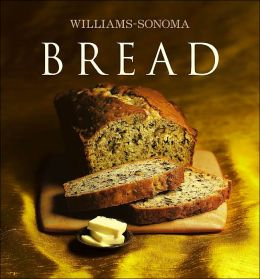 Williams-Sonoma Collection: Bread (Williams Sonoma Collection Series)